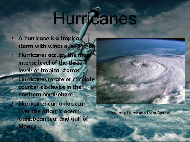 Hurricanes• A hurricane is a tropical  storm with winds over 74mph• Hurricanes occupy the most  intense level of the three...