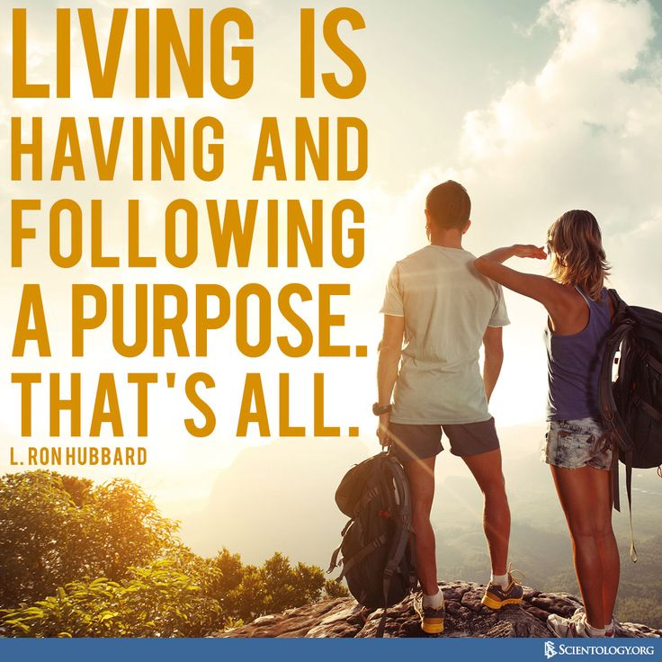 """""""Living is having and following a purpose. That's all."""" — L. Ron Hubbard"""