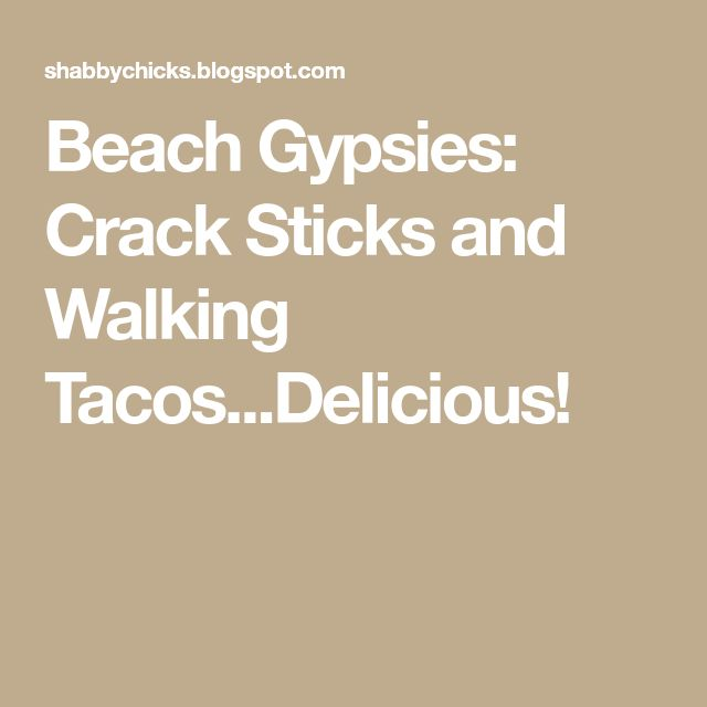 Beach Gypsies: Crack Sticks and Walking Tacos...Delicious!