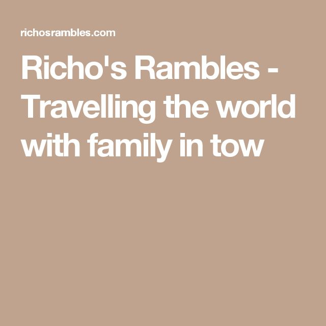 Richo's Rambles - Travelling the world with family in tow