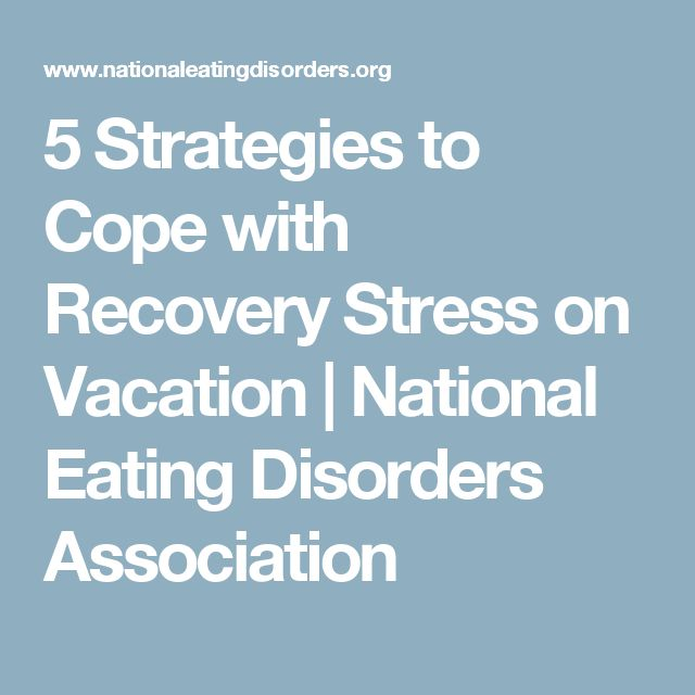 5 Strategies to Cope with Recovery Stress on Vacation   National Eating Disorders Association