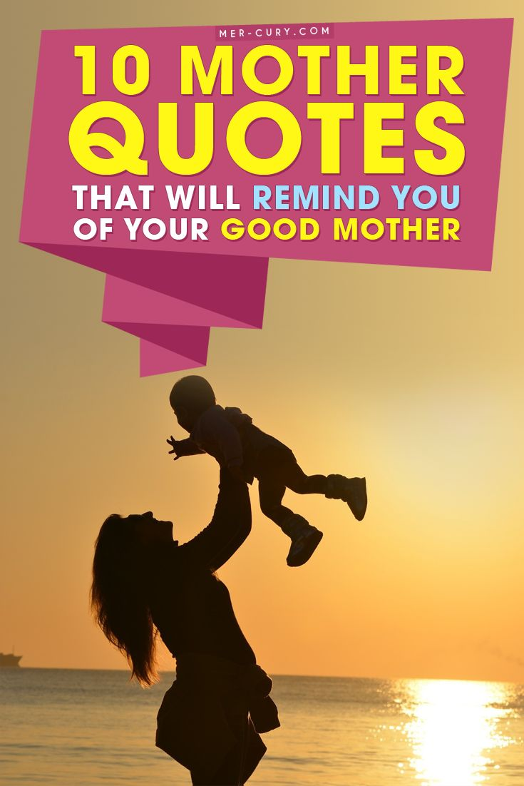 Mother Quotes | This list of mother quotes is for everyone who has a good mother. We do realize that there are a lot of women out there that shouldn't have had children and are really bad mothers, but we want to talk about and focus on what good mothers are capable of doing in our lives and why we should respect them. These mother quotes should ring true to anyone who was raised by a good mother | http://mer-cury.com/quotes/10-mother-quotes-that-will-remind-you-of-your-good-mother/
