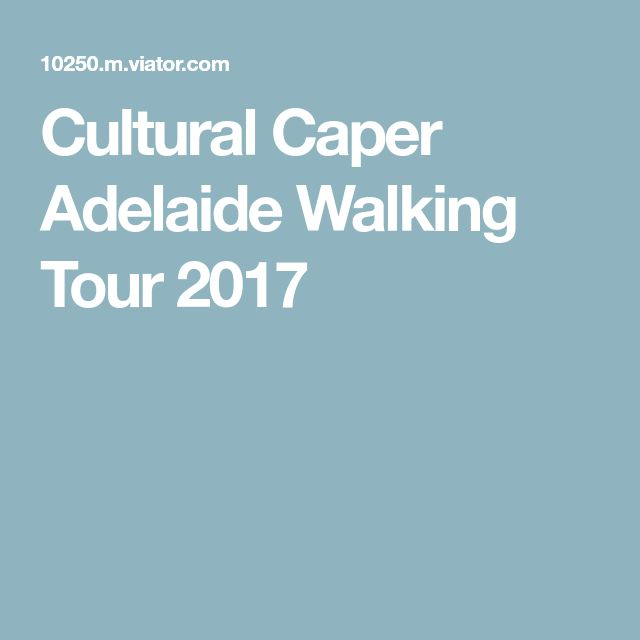 Cultural Caper Adelaide Walking Tour 2017