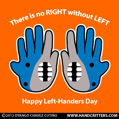 There is no RIGHT without LEFT. Happy Left-Handers Day! Always August 13th.