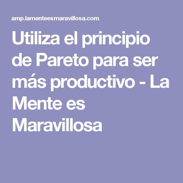 Utiliza el principio de Pareto para ser más productivo - La Mente es Maravillosa