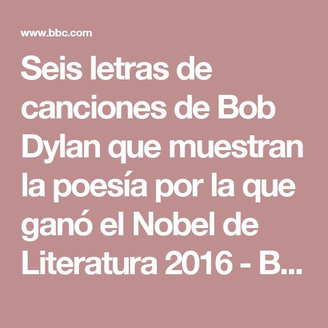 Seis letras de canciones de Bob Dylan que muestran la poesía por la que ganó el Nobel de Literatura 2016 - BBC Mundo