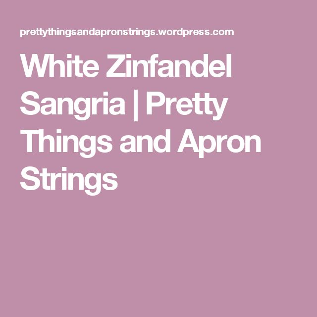 White Zinfandel Sangria | Pretty Things and Apron Strings