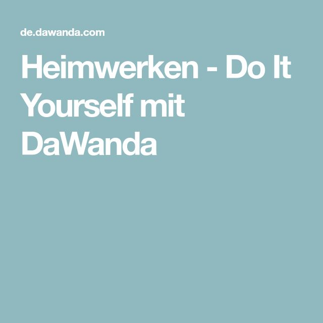 Heimwerken - Do It Yourself mit DaWanda
