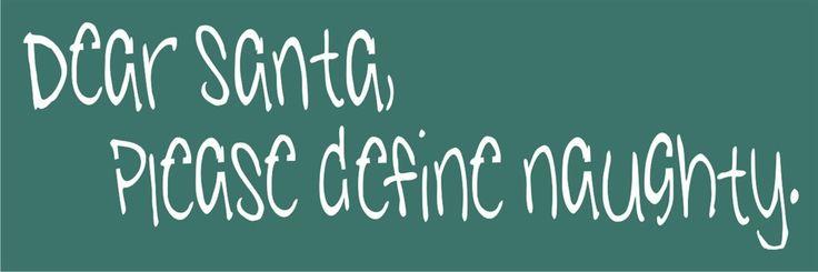 "Dear Santa, Please define naughty. 18 x 6"" Stencil"