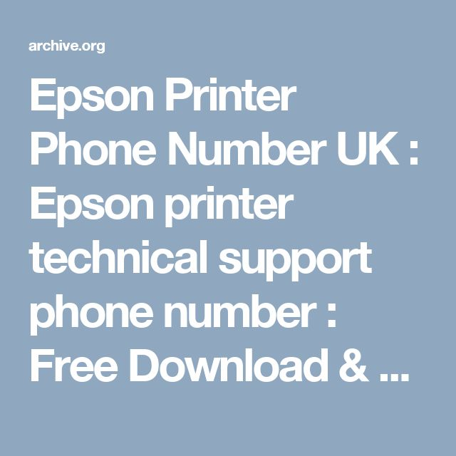 Epson Printer Phone Number UK : Epson printer technical support phone number : Free Download & Streaming : Internet Archive