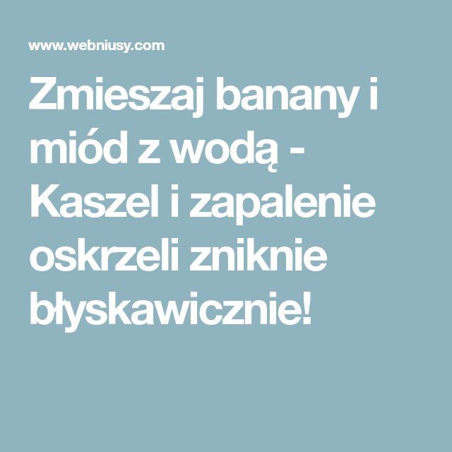 Zmieszaj banany i miód z wodą - Kaszel i zapalenie oskrzeli zniknie błyskawicznie!