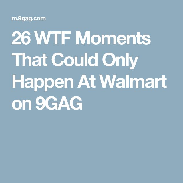 26 WTF Moments That Could Only Happen At Walmart on 9GAG