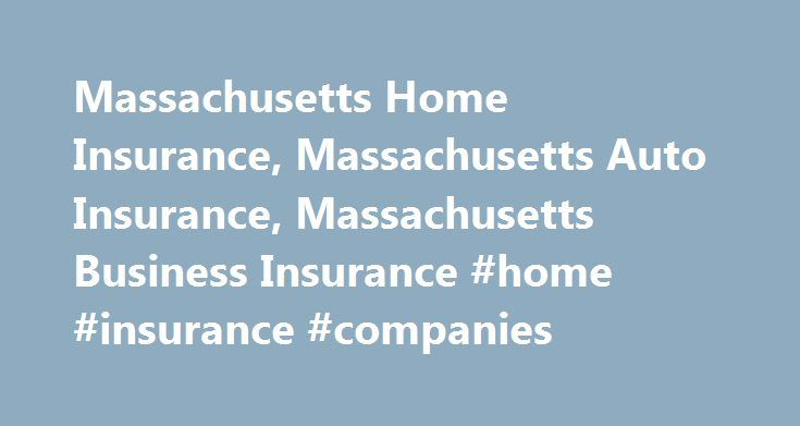 Massachusetts Home Insurance, Massachusetts Auto Insurance, Massachusetts Business Insurance #home #insurance #companies http://insurance.remmont.com/massachusetts-home-insurance-massachusetts-auto-insurance-massachusetts-business-insurance-home-insurance-companies/  #insurance.com # What We're Made Of We're Here For You – With more than 300 trained professionals and a 24/7 claims and customer service center, we provide industry-specific expertise, direct access to claim status, seamless…