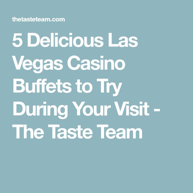 5 Delicious Las Vegas Casino Buffets to Try During Your Visit - The Taste Team