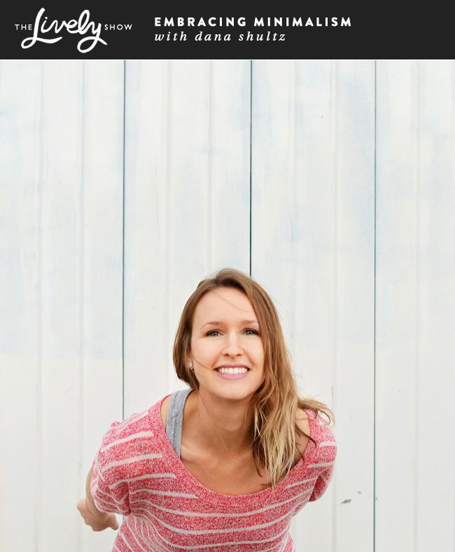 Podcast Interview with Dana Schltz of Minimalist Baker about Embracing Minimalism and Blogging on The Lively Show