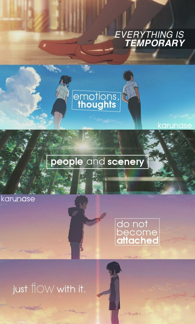 """Everything is temporary.. Emotions, thoughts, people and scenery.., do not become attached, just flow with it.."" 
