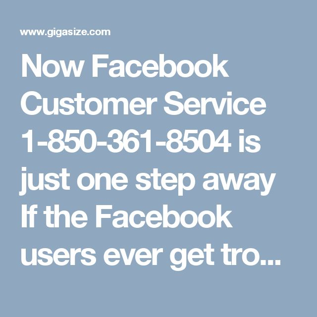Now Facebook Customer Service 1-850-361-8504 is just one step awayIf the Facebook users ever get troubled from the real-time Facebook hurdles then now they don't need to sit like a couch potato as now you can make use of the modified version of the original online Facebook customer service, which is the freephone service. Whenever you encounter any Facebook hurdles while using your Facebook account then you are advisable to make use of your smart phone and number 1-850-361-8504 just to call…