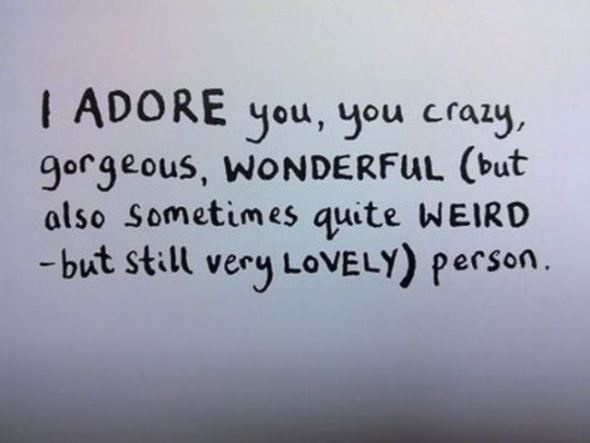 I ADORE you, you crazy, gorgeous, WONDERFUL (...) - message of the week at laugh.love.live