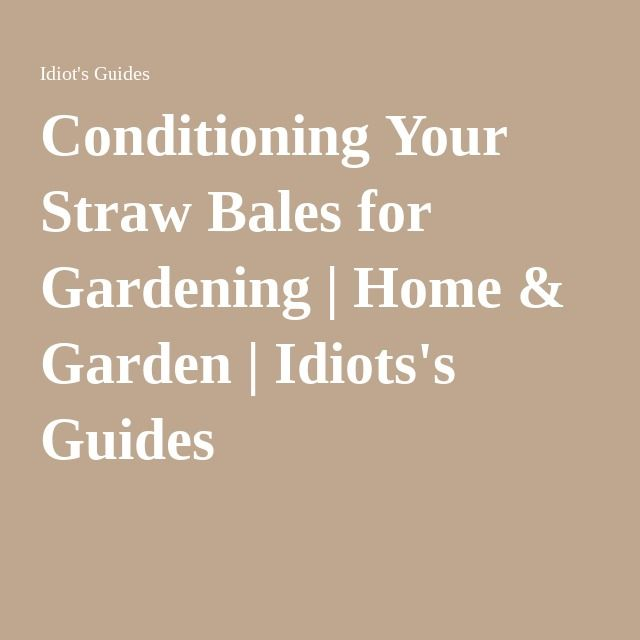 Conditioning Your Straw Bales for Gardening | Home & Garden | Idiots's Guides