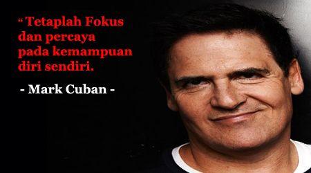 Lanjut lagi cari inspirasi dari tokoh sukses dunia. Kali ini dari Mark Cuban. Namanya mungkin belum terlalu familiar. Oleh karena itu kita lihat