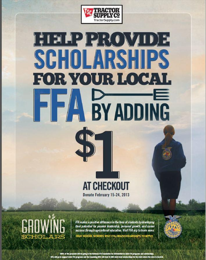 Shop Tractor supply between Feb. 15-24, 2013 and donate a dollar for FFA Scholarship...Tractor Supply is everywhere in the United States..
