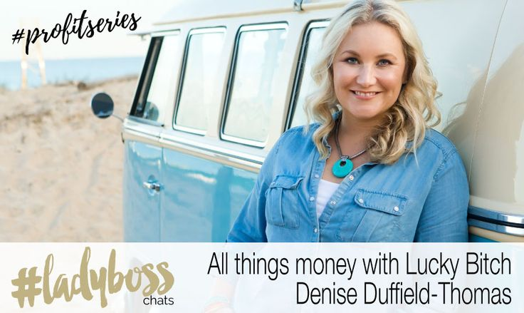 #profitseries All things money with Lucky Bitch Denise Duffield-Thomas
