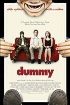Dummy (2002). [R] 91 mins. Starring: Adrien Broady, Milla Jovovich, Illeana Douglas, Vera Farmiga and Jared Harris