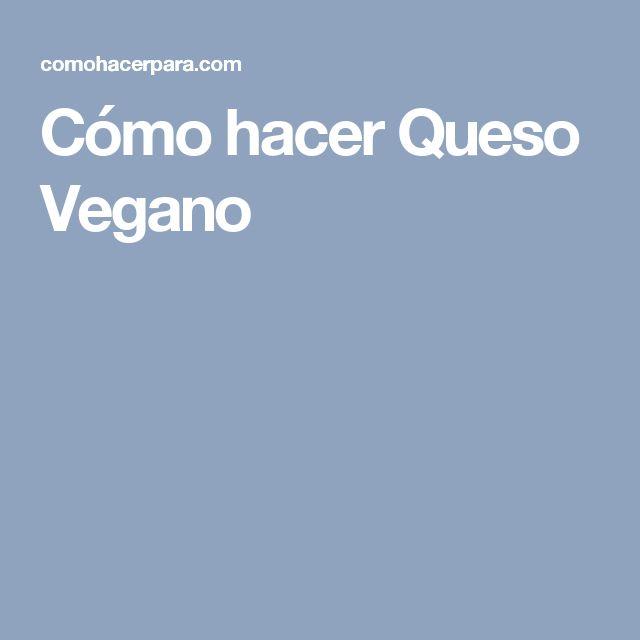 Cómo hacer Queso Vegano