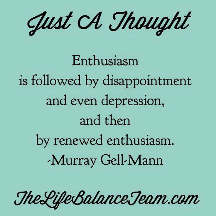 Just a thought. Enthusiasm is followed by disappointment and even depression and then by renewed enthusiasm. -Murray Gell-Mann #thelifebalanceteam