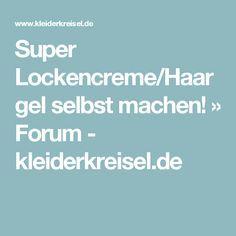 Super Lockencreme/Haargel selbst machen! » Forum - kleiderkreisel.de