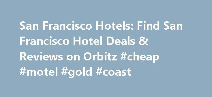 San Francisco Hotels: Find San Francisco Hotel Deals & Reviews on Orbitz #cheap #motel #gold #coast http://hotel.remmont.com/san-francisco-hotels-find-san-francisco-hotel-deals-reviews-on-orbitz-cheap-motel-gold-coast/  #san francisco motels # Hotels in San Francisco San Francisco has cultures, cuisine and bridges galore San Francisco offers one of the most culturally diverse vacations in the world for sophisticated travelers who want to experience a quirky, vibrant and aesthetically…