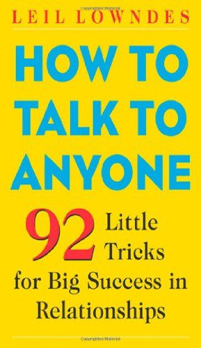 "How to Talk to Anyone: 92 Little Tricks for Big Success in Relationships by Leil Lowndes,You'll not only break the ice, you'll melt it away with your new skills."" -- Larry King  ""The lost art of verbal communication may be revitalized by Leil Lowndes."" -- Harvey McKay, author of ""How to Swim with the Sharks Without Being Eaten Alive""  What is that magic quality makes some people instantly love"