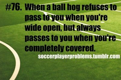 Ball hog passes to you only when you're completely covered!