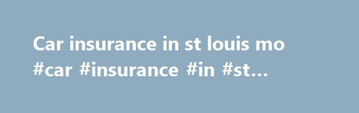 Car insurance in st louis mo #car #insurance #in #st #louis #mo http://questions.nef2.com/car-insurance-in-st-louis-mo-car-insurance-in-st-louis-mo/  # Saint Louis, Missouri Private Car Service Limo Rental Saint Louis, Missouri Private Car Service Limo Rental Saint Louis, the Gateway to the West and the Mound City, is waiting for you. Explore in style. St. Louis is famous for the Gateway Arch, being a home town for Maya Angelou, one of the most prolific poets in America, its gooey butter…