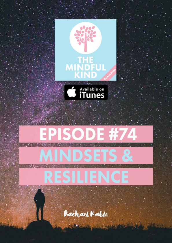 The Mindful Kind, episode 74: Mindsets and resilience. Learn two types of mindsets which can impact your resilience and how to mindfully cultivate the one which will allow your resilience to grow!