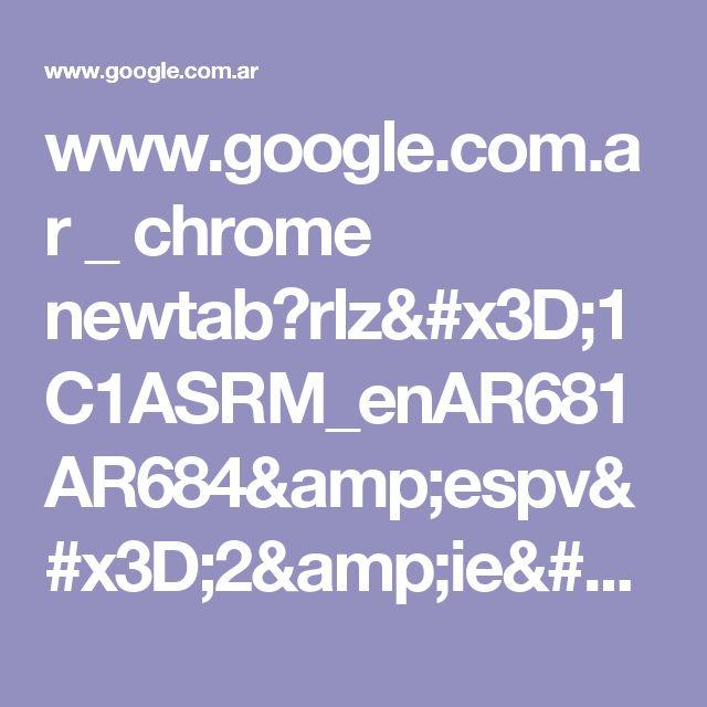 www.google.com.ar _ chrome newtab?rlz=1C1ASRM_enAR681AR684&espv=2&ie=UTF-8