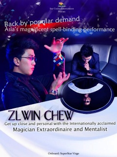 ZLWIN CHEW May 30 – June 30, 2013 Due to popular demand, Star Cruises brings back Asia's magnificent spell-binding performance of ZLWIN CHEW. Get up close and personal with internationally acclaimed magician extraordinaire and mentalist as he fascinates the audience with his astonishing act.