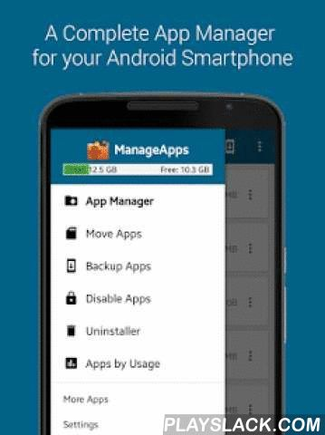ManageApps  Android App - playslack.com , ManageApps is a complete app manager for your Android smartphone. It gives you option to move apps to SD card, uninstalling apps, clearing cache and everything else in between. You can also disable those pesky pre-installed/carrier-bundled apps. Finding apps which are eating away your storage, battery-life or mobile data is easy with the new Apps By Usage feature. With batch select, ManageApps makes moving, uninstalling and taking app backups lot…