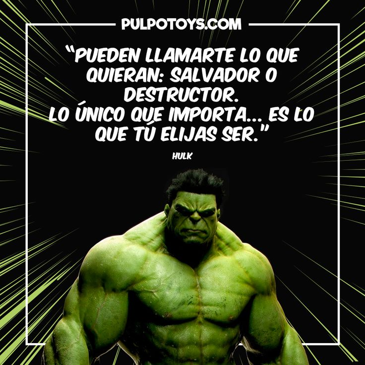 """Hulk - """"Pueden llamarte lo que quieran: salvador o destructor. Lo único que importa... es lo que tú elijas ser"""""""