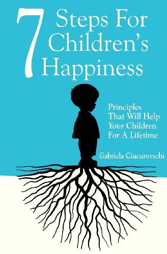 7 Steps For Children's Happiness: Principles That Will Help Your Children For A Lifetime by Gabriela Ciucurovschi http://www.amazon.com/dp/6069334310/ref=cm_sw_r_pi_dp_P0OTtb0QE8GHQX3S