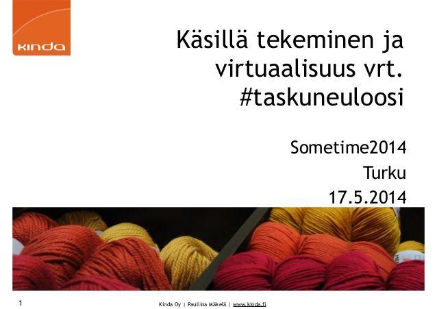 SomeTime2014 Käsillä tekeminen ja virtuaalisuus vrt. #taskuneuloosi (#taskulounas tarina)