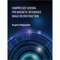 Purchase Compressed Sensing for Magnetic Resonance Image Reconstruction (Angshul Majumdar) Online from Mountcart