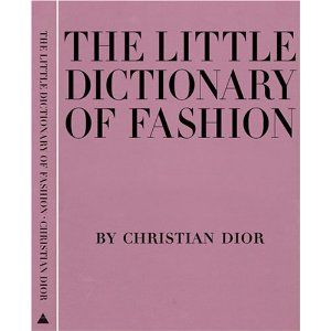 The Little Dictionary of Fashion: A Guide to Dress Sense for Every Woman by Christian Dior