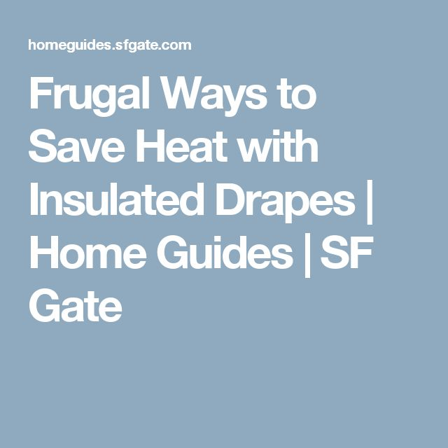 Frugal Ways to Save Heat with Insulated Drapes | Home Guides | SF Gate
