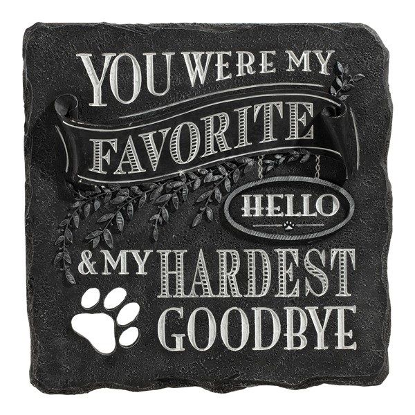 You Were My Favorite Hello and My Hardest Goodbye.  Honor a beloved soul mate furry family member at the Rainbow Bridge with this chalkboard-inspired pet sympathy garden stone and remember the sweet memories you created with your beloved angel pet. $38.95
