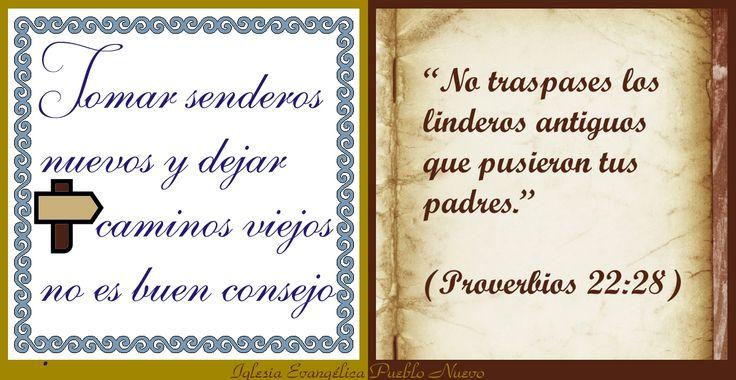 """""""Tomar senderos nuevos y dejar caminos viejos no es buen consejo""""  """"No traspases los linderos antiguos Que pusieron tus padres."""" (Proverbios 22:28) http://www.iglesiapueblonuevo.es/index.php?query=Proverbios%2022:28&enbiblia=1  #RefranesYProverbios #Refranes #Proverbios #Caminos #Senderos #CaminoEnLaVida #FilosofiaDeVida #Sabiduria #DePadresAHijos   http://iglesiapueblonuevo.es/index.php?codigo=2978"""