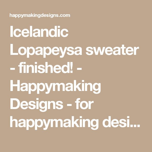 Icelandic Lopapeysa sweater -finished! - Happymaking Designs - for happymaking designs