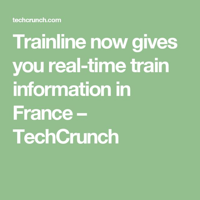 Trainline now gives you real-time train information in France – TechCrunch