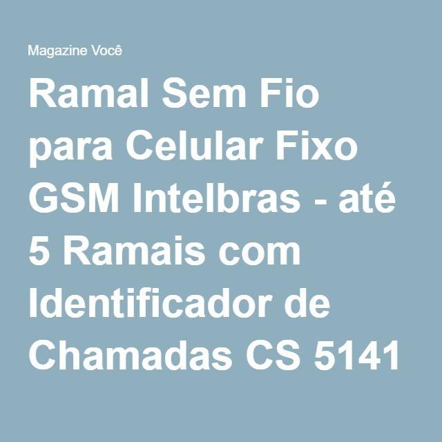 Ramal Sem Fio para Celular Fixo GSM Intelbras - até 5 Ramais com Identificador de Chamadas CS 5141 - Magazine Slgfmegatelc
