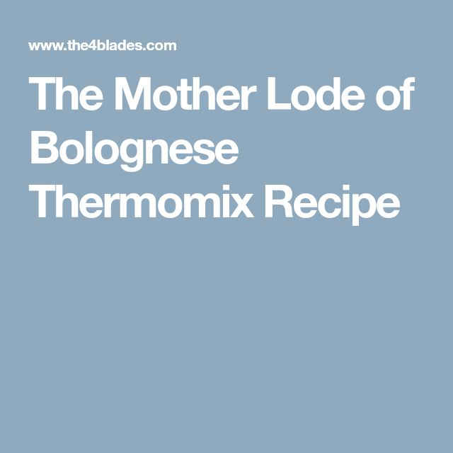 The Mother Lode of Bolognese Thermomix Recipe